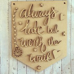 'always late, but worth the wait' hanging plaque