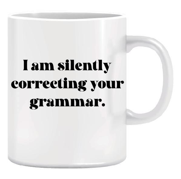 Ceramic Coffee Mug - Christmas Gift Idea - I Am Silently Correcting Your Grammar 1