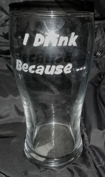 I Drink Because... Pint Glass 1
