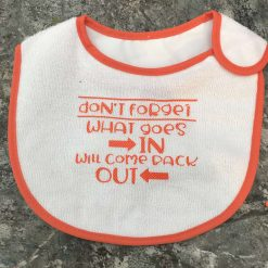 Baby BiB-What goes in will come out.
