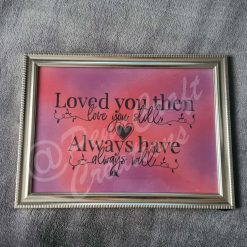 Loved You Then, Love You Still, Always Have, Always Will Quote