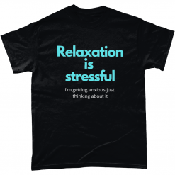 Relaxation is stressful T-shirt