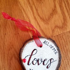 All of me loves all of you. Wooden circle
