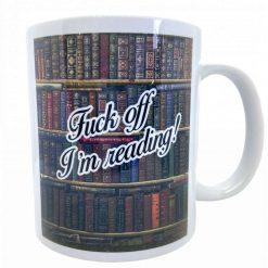 Fuck off I'm reading!11oz Mug