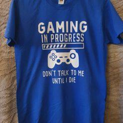 Gaming in progress tshirt