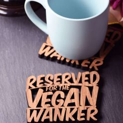 Individual 'Reserved for the Vegan Wanker' Coaster - Sweary Gift - Rude Gift. Swear Gift. Cheeky Gift. Naughty Coaster. Adult Humour.