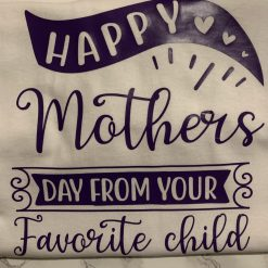 Mothers Day T- shirt, From the Favourite child
