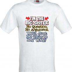 I'm the big Sister No Question No Argument Sublimation T-Shirt