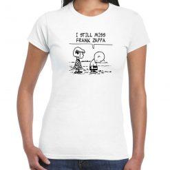 I Still Miss Frank Zappa Ladies T-Shirt
