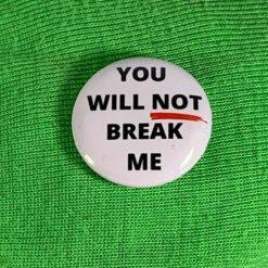 YOU WILL NOT BREAK ME BADGE