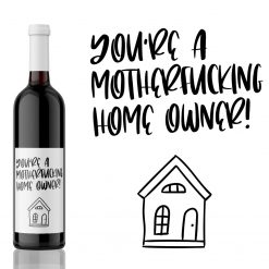 You're a motherfucking home owner! House Warming Wine Label Gift from Kanwish Designs