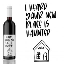 I heard your new place is haunted - House Warming Wine Label Gift from Kanwish Designs