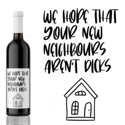 We hope your neighbors aren't dicks - House Warming Wine Label Gift from Kanwish Designs