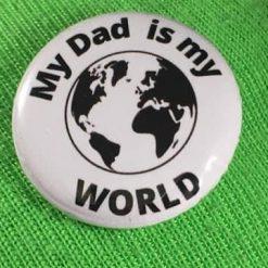 MY DAD IS MY WORLD BADGE