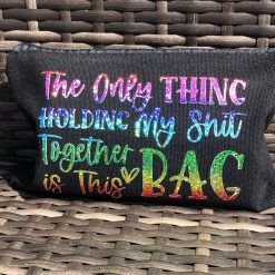 The Only Thing Holding My Shit Together Is This Bag Pencil Case/Make Up Bag