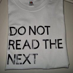 T shirt do not read the next